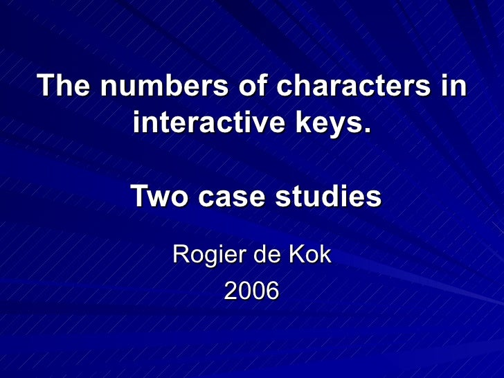 The numbers of characters in interactive keys.  Two case studies Rogier de Kok 2006