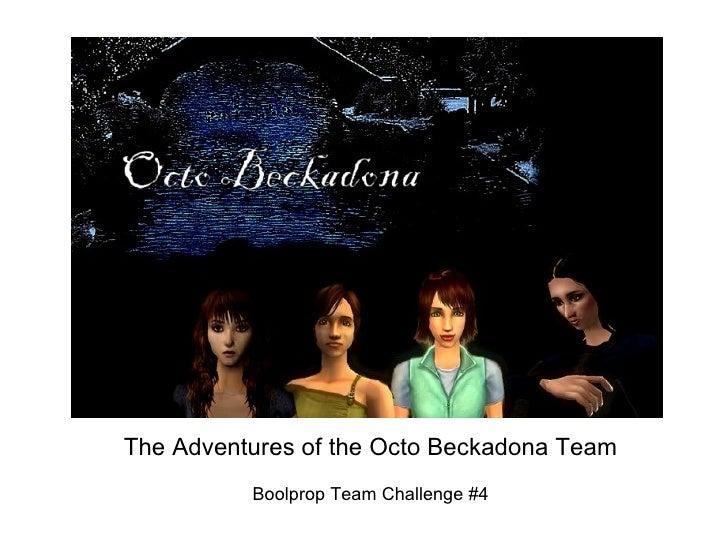 The Adventures of the Octo Beckadona Team Boolprop Team Challenge #4