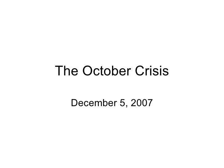 The October Crisis December 5, 2007