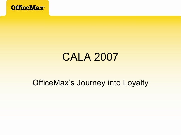 CALA 2007 OfficeMax's Journey into Loyalty