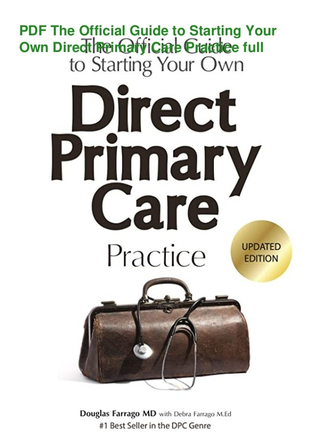 PDF The Official Guide to Starting Your Own Direct Primary Care Practice full
