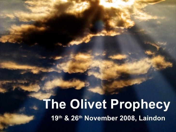 The Olivet Prophecy 19 th  & 26 th  November 2008, Laindon