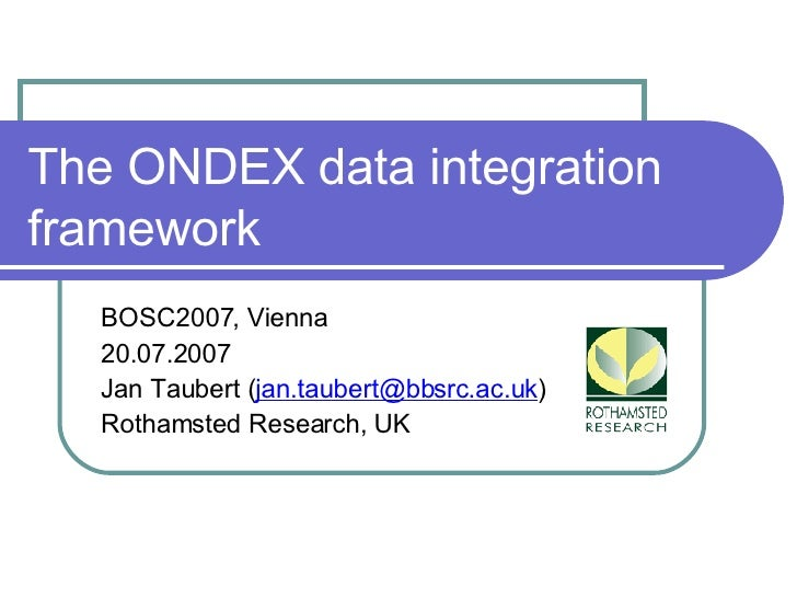 The ONDEX data integration framework BOSC2007, Vienna 20.07.2007 Jan Taubert ( [email_address] ) Rothamsted Research, UK