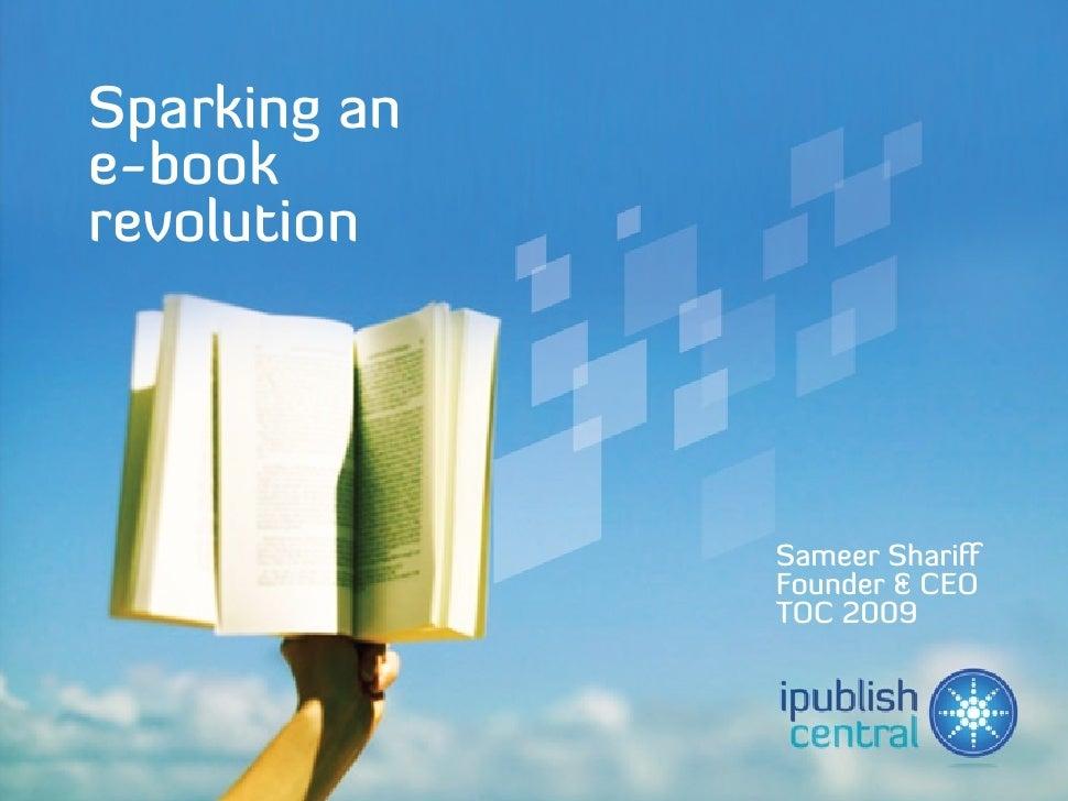 Sparking an e-book revolution                   Sameer Shariff               Founder & CEO               TOC 2009