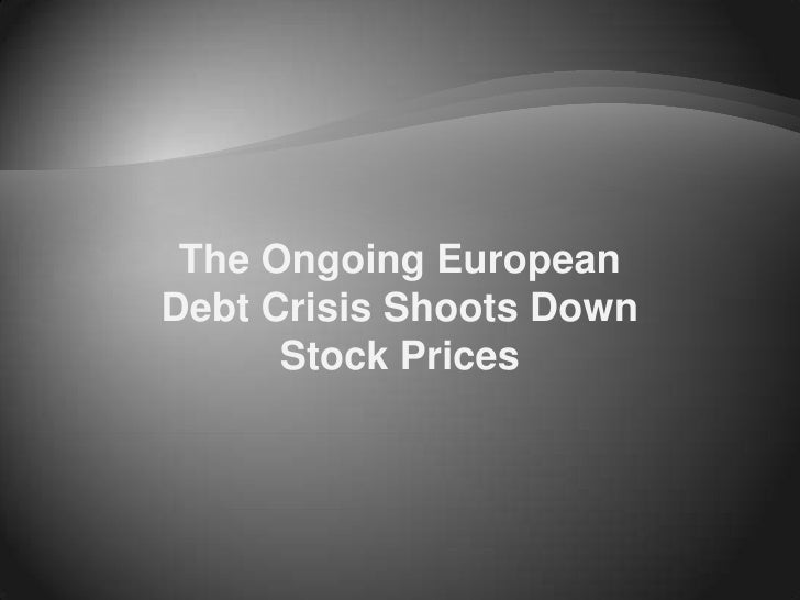 The Ongoing EuropeanDebt Crisis Shoots Down      Stock Prices