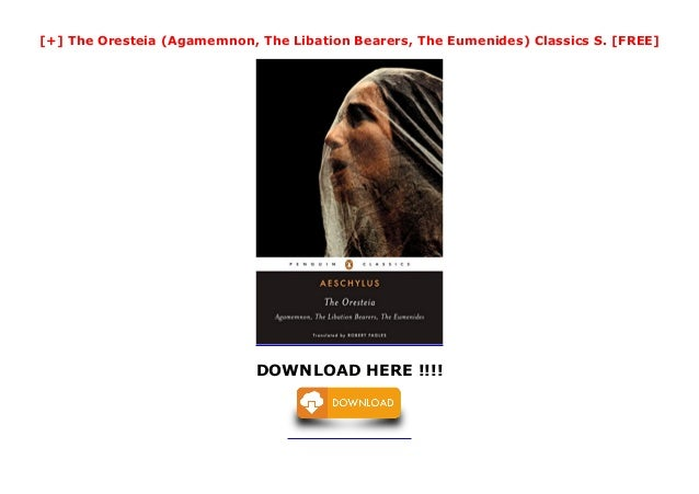 The Oresteia  Agamemnon  The Libation Bearers  The