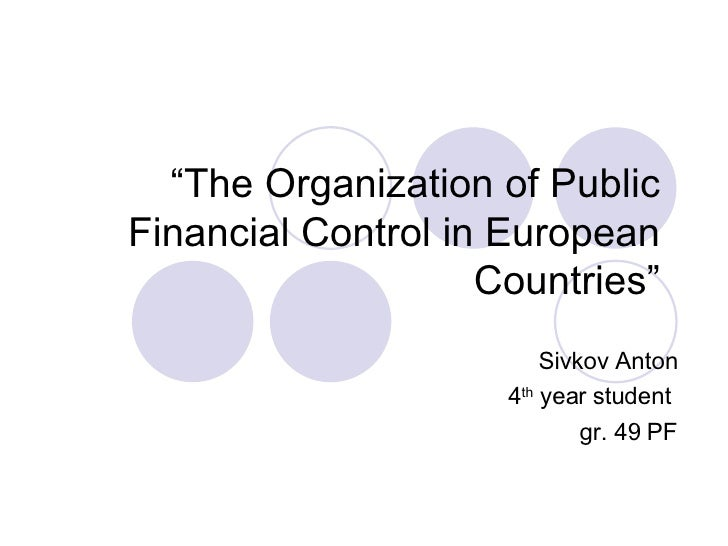 """ The Organization of Public Financial Control in European Countries"" Sivkov Anton 4 th  year student  gr. 49 PF"