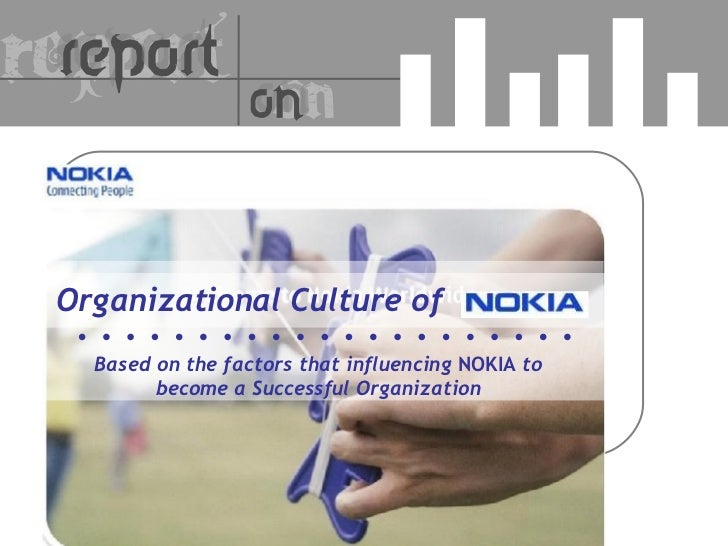 Organizational Culture of Based on the factors that influencing  NOKIA  to become a Successful Organization