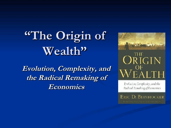 """ The Origin of Wealth"" Evolution, Complexity, and the Radical Remaking of Economics"