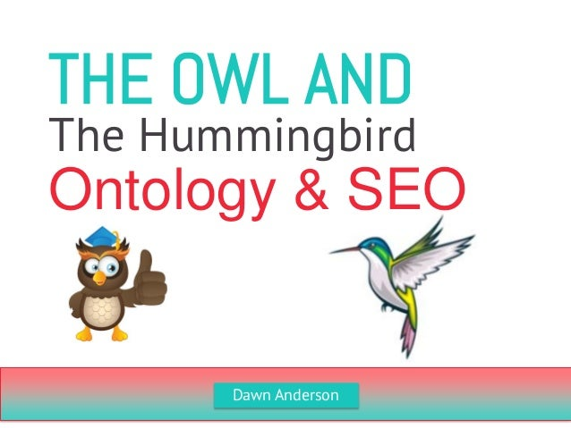 THE OWL AND  Ontology & SEO  The Hummingbird  Dawn Anderson