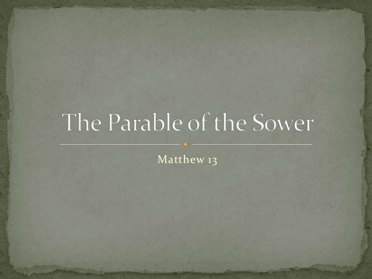 Matthew 13<br />The Parable of the Sower<br />