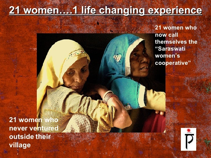 21 women….1 life changing experience 21 women who never ventured outside their village 21 women who now call themselves th...
