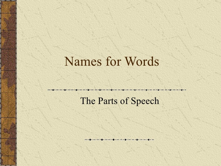 Names for Words The Parts of Speech