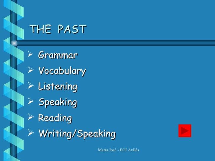 THE  PAST <ul><li>Grammar </li></ul><ul><li>Vocabulary </li></ul><ul><li>Listening </li></ul><ul><li>Speaking </li></ul><u...