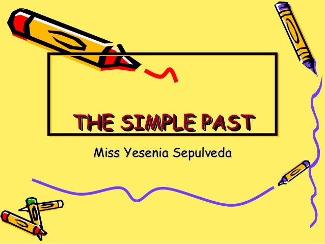 THE SIMPLE PASTTHE SIMPLE PAST Miss Yesenia Sepulveda