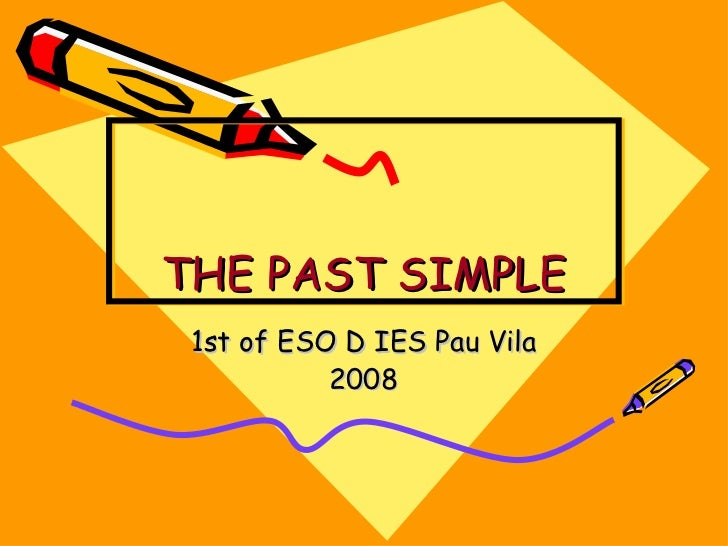 THE PAST SIMPLE 1st of ESO D IES Pau Vila 2008