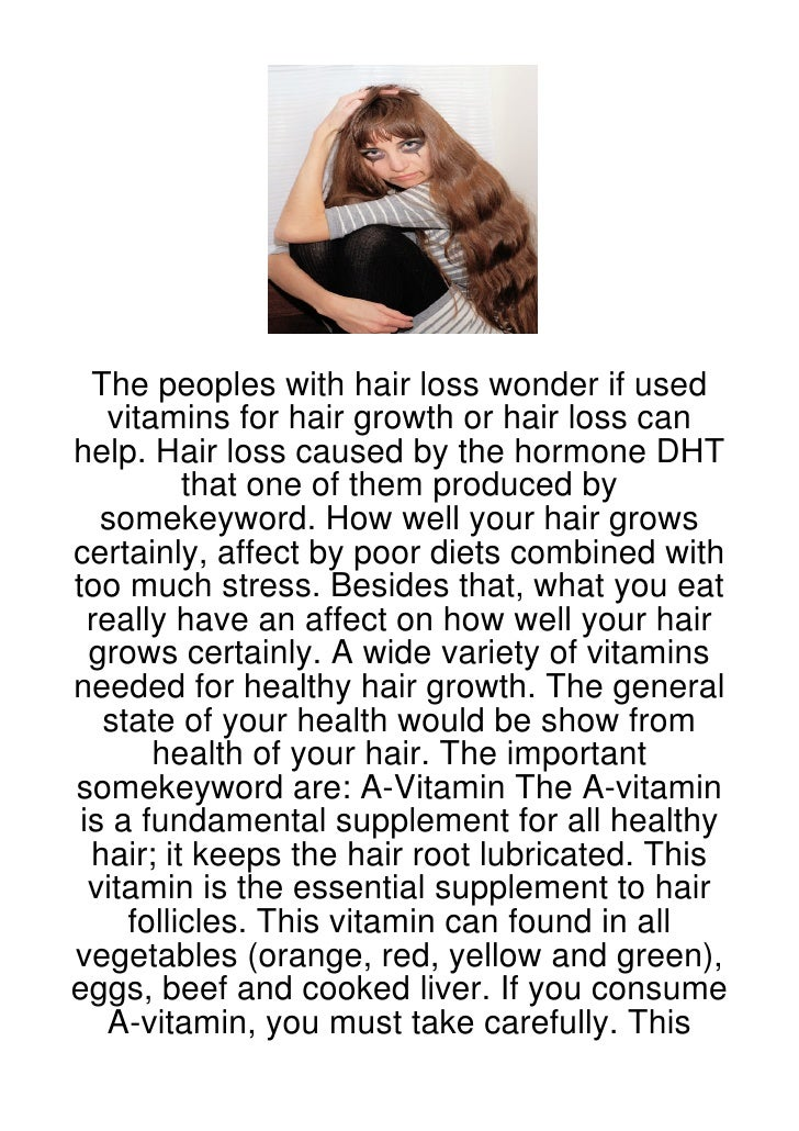 The peoples with hair loss wonder if used    vitamins for hair growth or hair loss canhelp. Hair loss caused by the hormon...