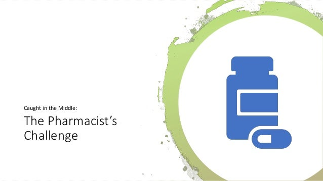 The Pharmacist's Challenge Caught in the Middle: