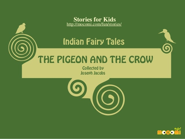 Stories for Kids  http://mocomi.com/fun/stories/  Indian Fairy Tales  THE PIGEON AND THE CROW Collected by Joseph Jacobs