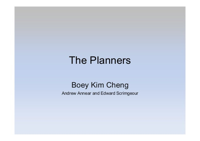 The Planners Boey Kim Cheng Andrew Annear and Edward Scrimgeour