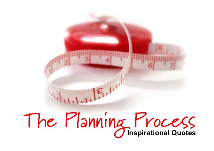 The Planning Process             Inspirational Quotes