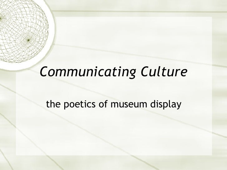 Communicating Culture the poetics of museum display