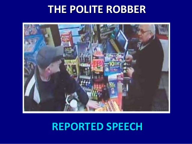 THE POLITE ROBBER  REPORTED SPEECH