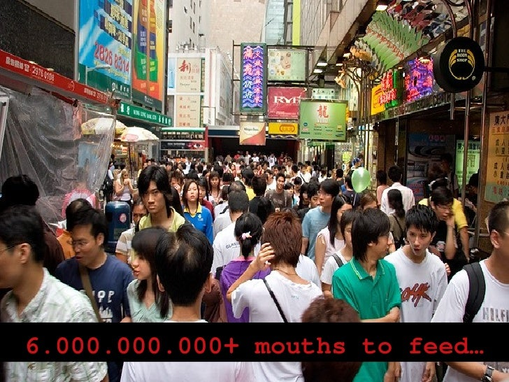 6.000.000.000 +  mouths to feed…