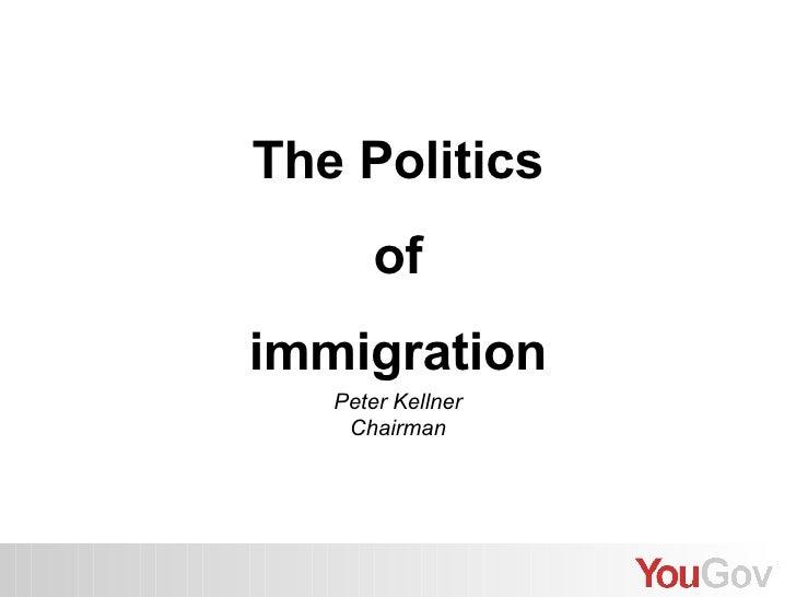 The Politics of immigration Peter Kellner Chairman