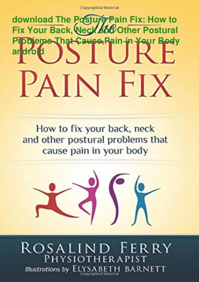download The Posture Pain Fix: How to Fix Your Back, Neck and Other Postural Problems That Cause Pain in Your Body android