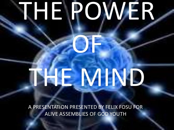 THE POWER OF THE MIND<br />A PRESENTATION PRESENTED BY FELIX FOSU FOR ALIVE ASSEMBLIES OF GOD YOUTH<br />