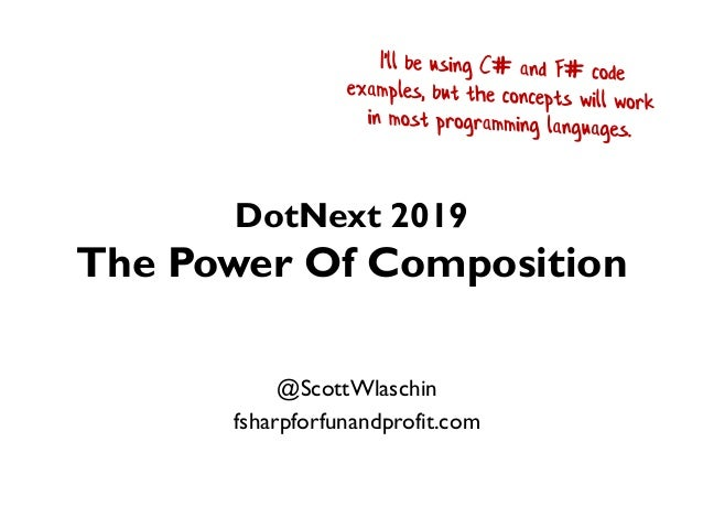 DotNext 2019 The Power Of Composition @ScottWlaschin fsharpforfunandprofit.com