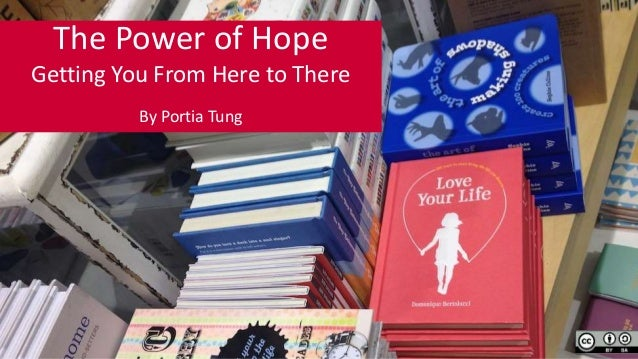 The Power of Hope Getting You From Here to There By Portia Tung