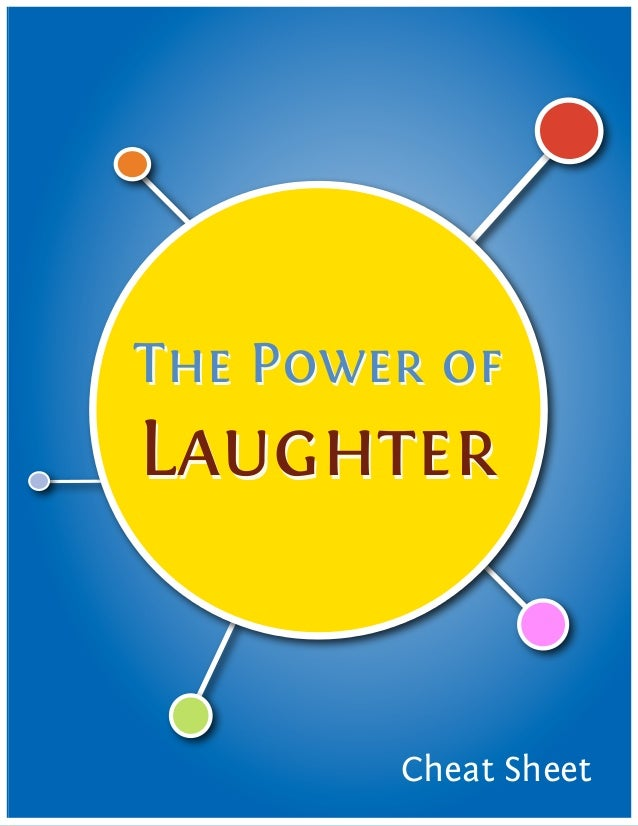 The Power ofLaughter        Cheat Sheet