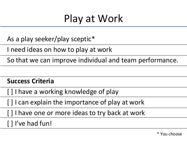 Play at Work  As a play seeker/play sceptic*  I need ideas on how to play at work  So that we can improve individual and t...