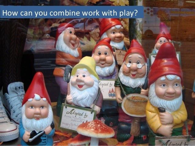 How can you combine work with play?