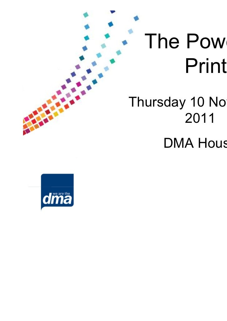 The Power of      PrintThursday 10 November        2011    DMA House
