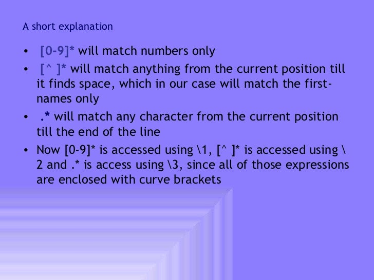 A short explanation <ul><li>[0-9]*  will match numbers only </li></ul><ul><li>[^ ]*  will match anything from the current ...