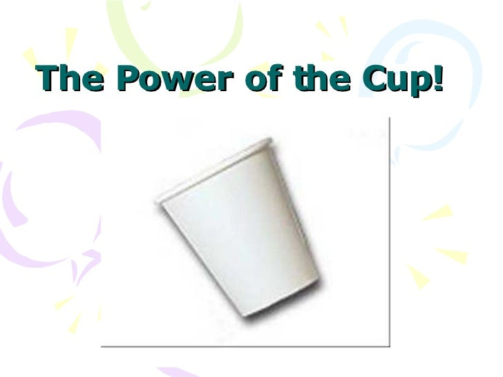 The Power of the Cup!