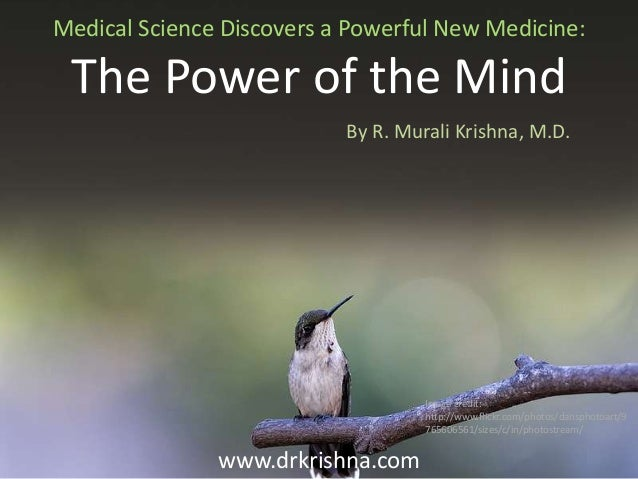 Medical Science Discovers a Powerful New Medicine:  The Power of the Mind By R. Murali Krishna, M.D.  Image credit: http:/...