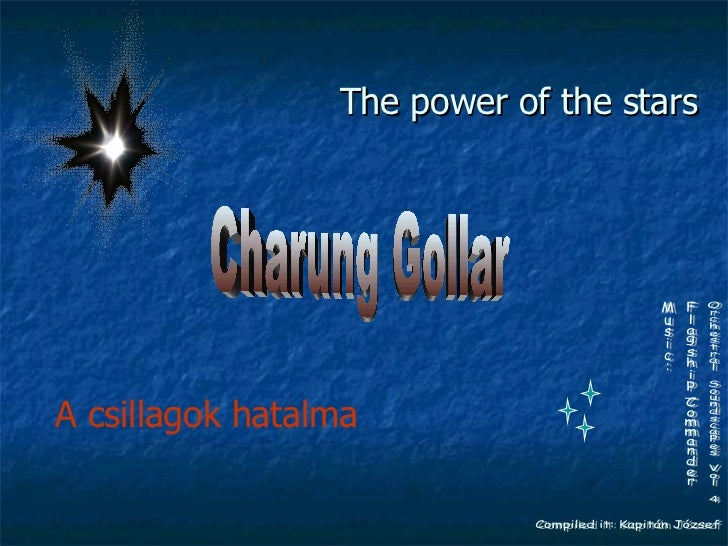 The power of the stars  A csillagok hatalma Charung Gollar Compiled it: Kapitán József Music: Flagship_Commander Orchestra...