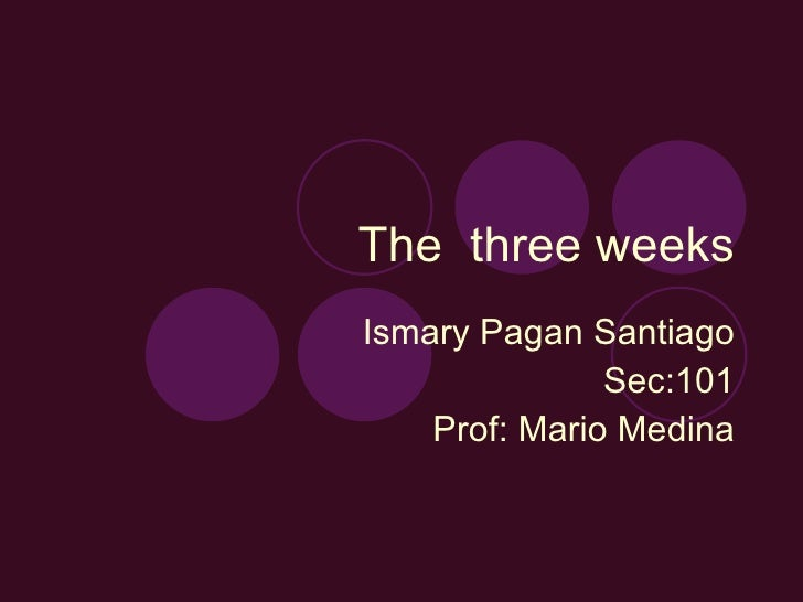 The  three weeks Ismary Pagan Santiago Sec:101 Prof: Mario Medina