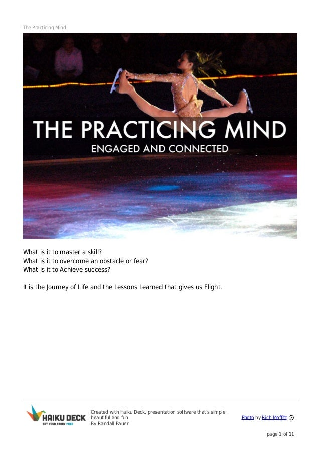 The Practicing Mind  What is it to master a skill? What is it to overcome an obstacle or fear? What is it to Achieve succe...