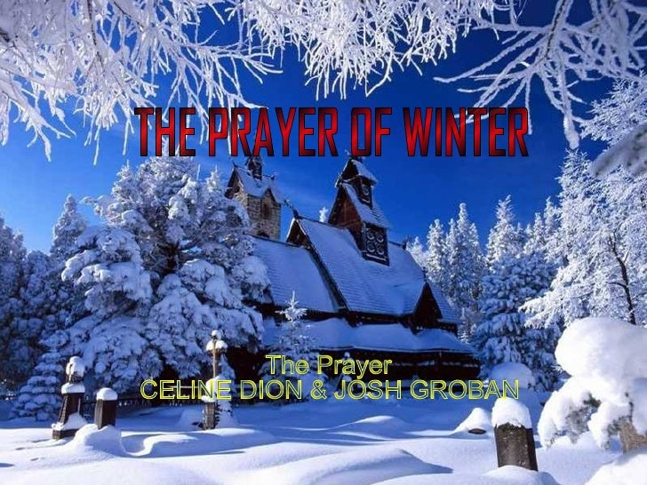 THE PRAYER OF WINTER The Prayer CELINE DION & JOSH GROBAN