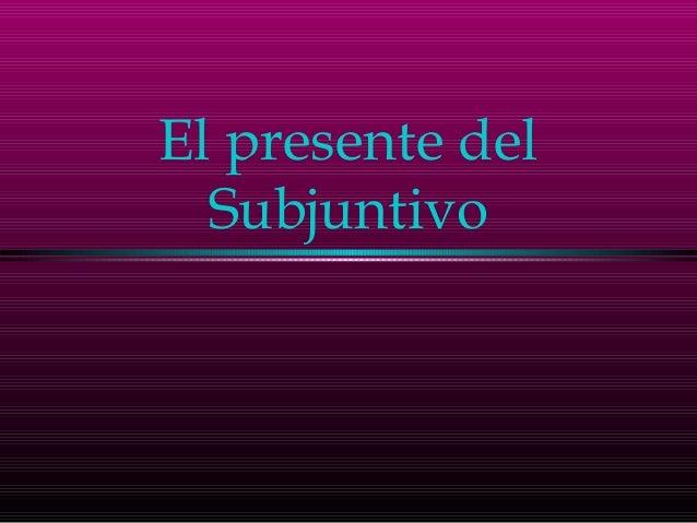 El presente delSubjuntivo