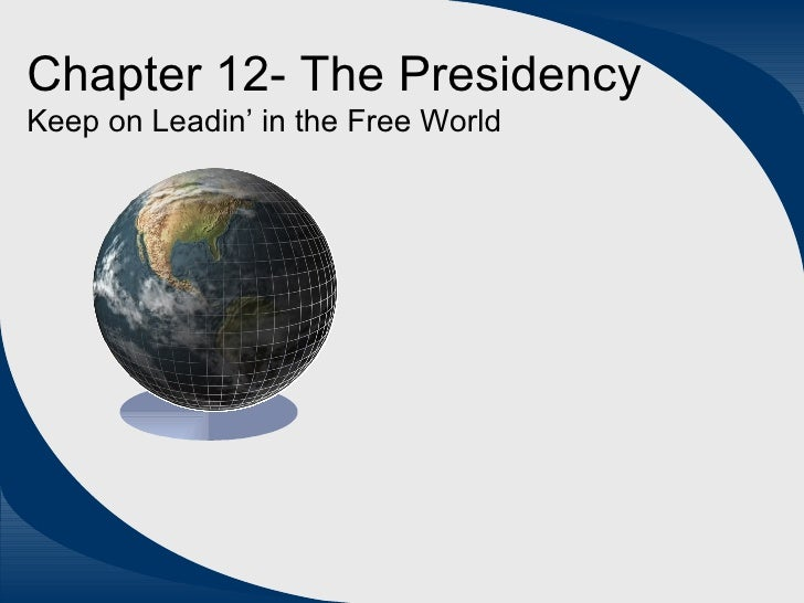 Chapter 12- The Presidency Keep on Leadin' in the Free World