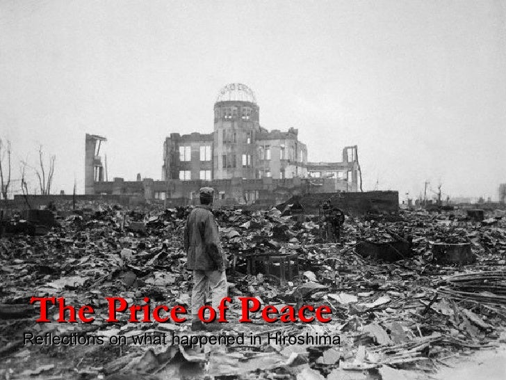 The Price of Peace Reflections on what happened in Hiroshima