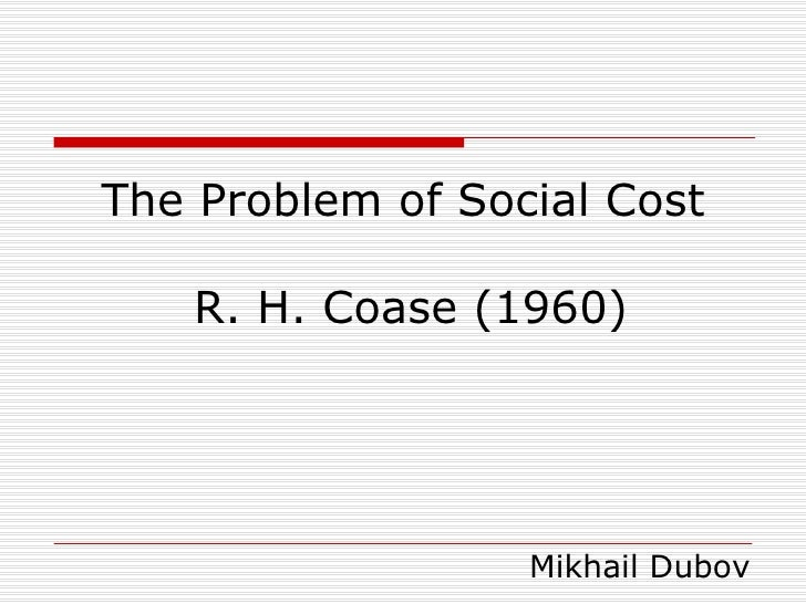The Problem of Social Cost  R. H. Coase (1960) Mikhail Dubov