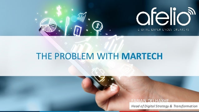 THE	PROBLEM	WITH	MARTECH FABIAN	DELHAXHE Head	of	Digital	Strategy &	Transformation
