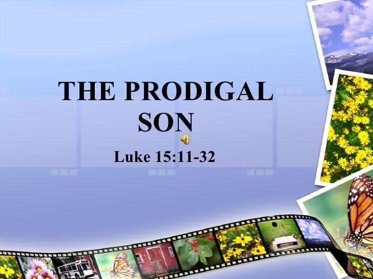 THE PRODIGAL SON Luke 15:11-32